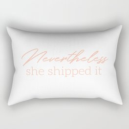 She Shipped It Rectangular Pillow