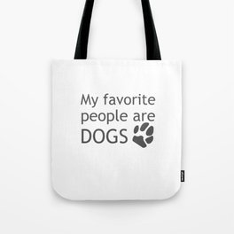 My Favorite People are Dogs Tote Bag