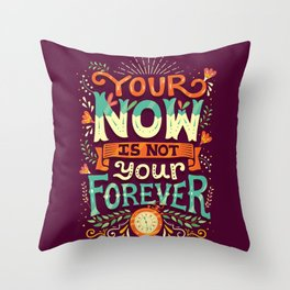 Your now is not your forever Throw Pillow