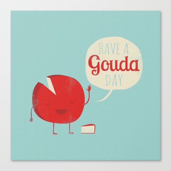 Have a Gouda Day Canvas Print