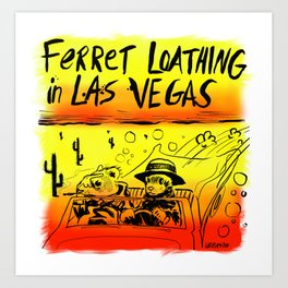 Ferret Loathing In Las Vegas Art Print