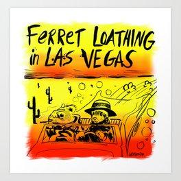 Ferret Loathing In Las Vegas Art Print