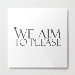 We Aim to Please. Metal Print