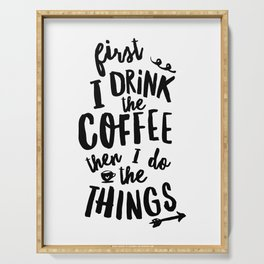 First I Drink the Coffee then I Do the Things black and white typography poster home wall decor Serving Tray