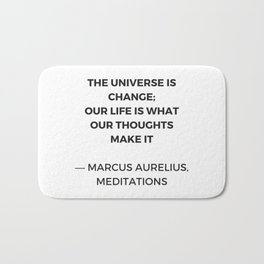 Stoic Inspiration Quotes - Marcus Aurelius Meditations - The universe is change Bath Mat