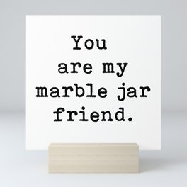 You are my marble jar friend, Brene Brown inspired, gift for a friend, Mini Art Print