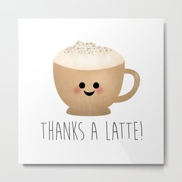 Thanks A Latte Metal Print