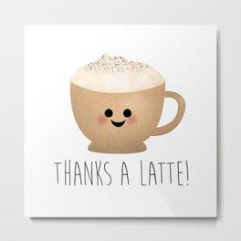 Thanks A Latte Metal Print