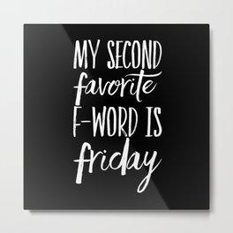 My Second Favorite F word is Metal Print