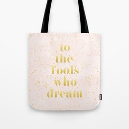 To the fools who dream Tote Bag