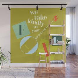 We Take Kindly To Your Folk Wall Mural