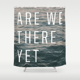 Are We There Yet Shower Curtain