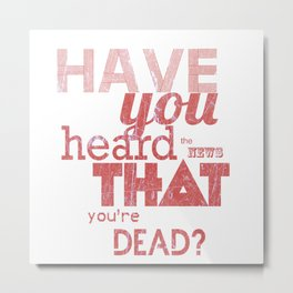Have you heard the news that you're dead? Metal Print