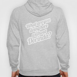 WHAT ARE YOU DOING HERE WITHOUT DORINDA? - WHITE Hoody