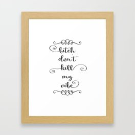 Bitch Don't Kill My Vibe Framed Art Print