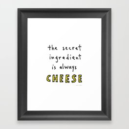 the secret ingredient is always cheese Framed Art Print