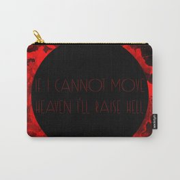 If I cannot move heaven I'll raise hell Carry-All Pouch
