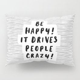 Be Happy It Drives People Crazy black-white typography minimalist home bedroom room wall decor Pillow Sham