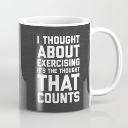 Thought About Exercising Funny Quote Coffee Mug