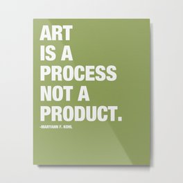 Art is a Process not a Product. Metal Print