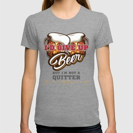Beer Drinker Gift I'd Give Up Beer But I'm Not a Quitter Gift T-shirt