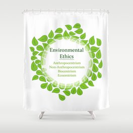 The 4 Environmental Ethics Shower Curtain
