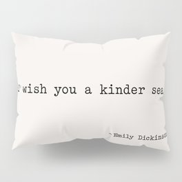 I wish you a kinder sea. - Emily Dickinson Pillow Sham