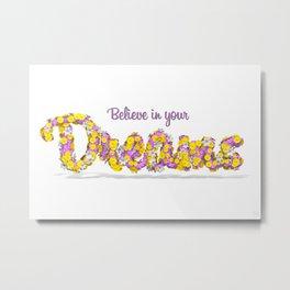 Believe in your dreams Art Print Metal Print