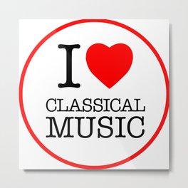I Love Classical Music, circle Metal Print