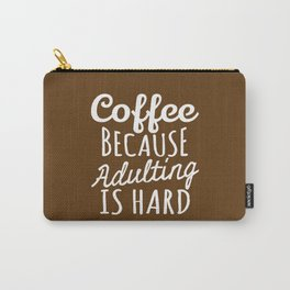 Coffee Because Adulting is Hard (Brown) Carry-All Pouch