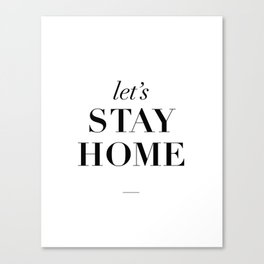 Let's Stay Home Black and White Home Sweet Home Typography Quote Poster Valentine Gift for Her Canvas Print
