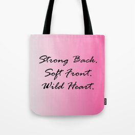 Strong Back. Soft Front. Wild Heart. Tote Bag