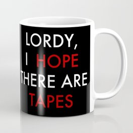 Lordy, I hope there are tapes (black) Coffee Mug