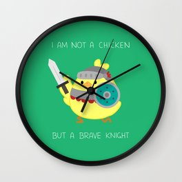 I Am Not A Chicken But A Brave Knight Wall Clock
