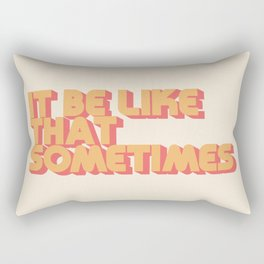 """It be like that sometimes"" Rectangular Pillow"