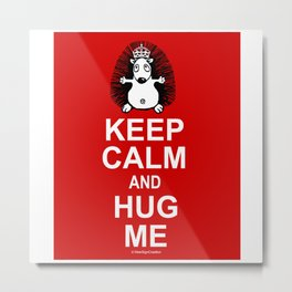 Keep calm and hug me Metal Print
