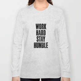 Work Hard Stay Humble black and white typography poster black-white design home decor bedroom wall Long Sleeve T-shirt