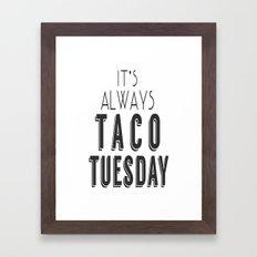 It's Always Taco Tuesday Framed Art Print