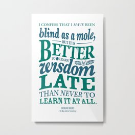 Sherlock Holmes novel quote – better late than never Metal Print