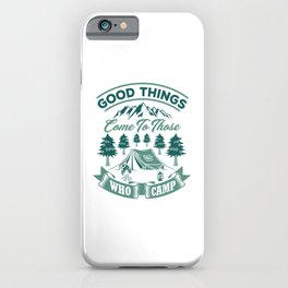 Good Things Come To Those Who Camp gr iPhone Case