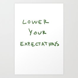 Lower your expectations Art Print