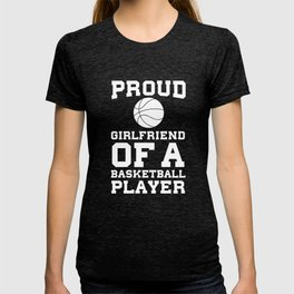 cde3c34d95d Proud Girlfriend of a Basketball Player Fan T-Shirt T-shirt