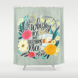 Whiskey Ice and Everything Nice Shower Curtain