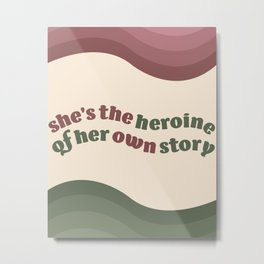She's the heroine of her own story. Metal Print