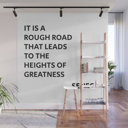 IT IS A ROUGH ROAD THAT LEADS TO THE HEIGHTS OF GREATNESS - SENECA STOIC QUOTE Wall Mural