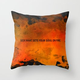Seek What Sets Your Soul on Fire Throw Pillow