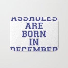 Assholes are Born in December Bath Mat