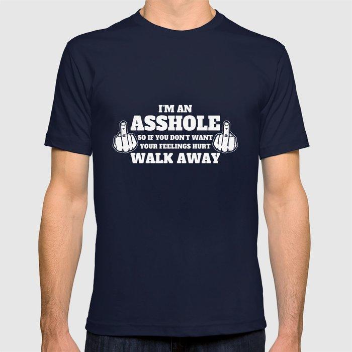 7e873a7e2 Funny Im An Asshole Walk Away Tee Rude Offensive T-Shirts T-shirt by  clarinebalducci | Society6