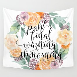 Pah! final warning shmorning Wall Tapestry