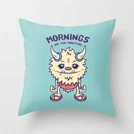 Mornings Are For Monsters Throw Pillow